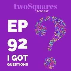 Ep 92 I Got Questions