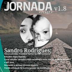 v1.8 feat Sandro Rodrigues - Dev Front Senior, Pai Coruja do Be e Colecionador de Hotweels
