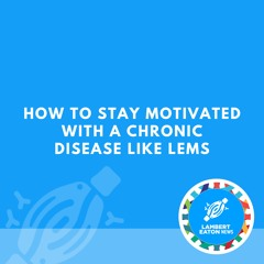 How to Stay Motivated With a Chronic Disease Like LEMS