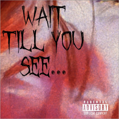 wait till you see...