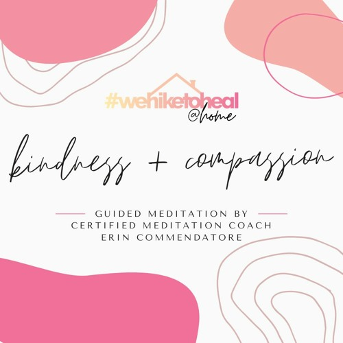 #wehiketoheal@home Guided Meditation    Kindness + Compassion