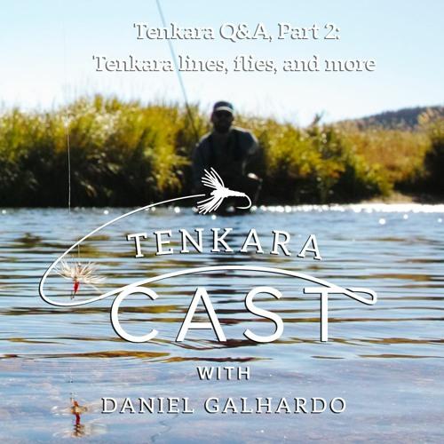 Tenkara Q&A Part 2: Tenkara Lines, Tenkara Flies, and more