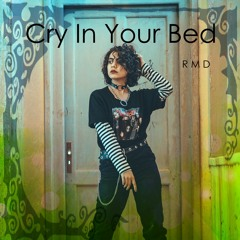 Cry In You Bed