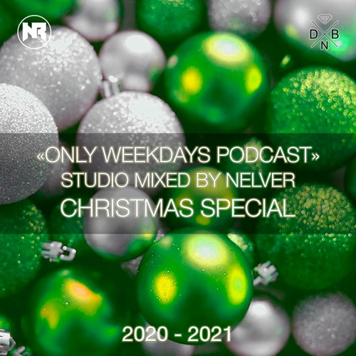 2021 Christmas Special Only Weekdays Podcast Christmas Special 2020 2021 Mixed By Nelver By Nelver