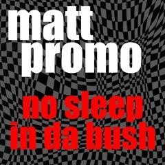 MATT PROMO - NO SLEEP IN DA BUSH (Minimal, Progressive & Tech House 03.09.08)