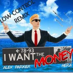Alex Parker, Hera - I Want The Money ( Low Control - Remix)