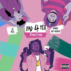 Bad 4 You -feat. Chance The Rapper & Lil Xxel (Prod. Nate Fox)