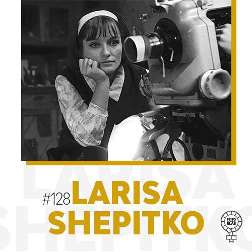 Feito por Elas #128 Larisa Shepitko