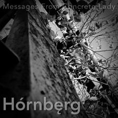 Messages From Concrete Lady - Hórnbęrg