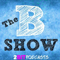 The B Show: Episode 12 - The Best Villain Ever