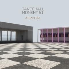 AERPHAX - Dancehall Moment 61