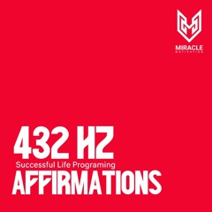 432 hz -Successful Life Programing Affirmations