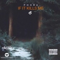 PHORA - IF IT KILLS ME (Prod. Ed Shelley)