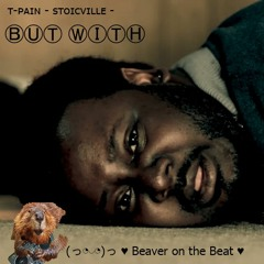 T Pain - Stoicvill , but with Beaver on the Beat