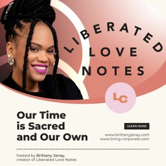 Our Time is Sacred and Our Own (w/ Brittany Janay)