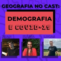 Geografia no cast: Demografia e Covid-19.