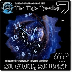 The Time Travellers 7 - So Good....So Past !!! ( aka Def Cronic & Tek!Now! - March 21 )