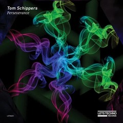 Perseverance EP - Tom Schippers - LETS Techno Records