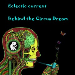 Eclectic current – Behind the Circus Dream