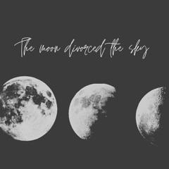 the moon divorced the sky