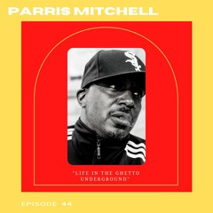 Life In The Ghetto Underground With Parris Mitchell