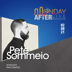 MONDAY AFTER Live Sessions -  Pete Sommeio   8/02/2021