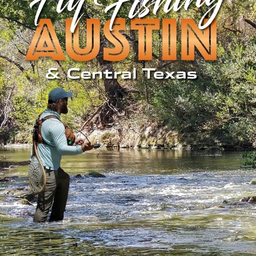 101 Fly Fishing Austin & Central Texas,  Aaron Reed