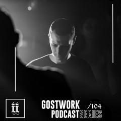 I I Podcast Series 104 - GOSTWORK