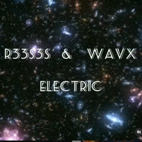 R33S3S and WavX- Electric