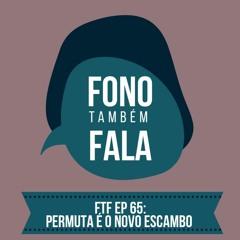 FTF Episódio 65: Permuta é o novo escambo?