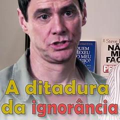 A ditadura da ignorância