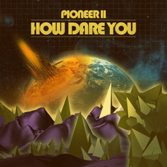 Pioneer 11 - How Dare You
