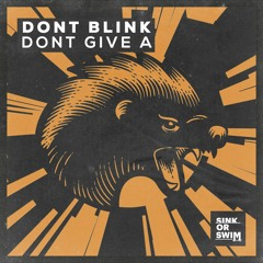 DONT BLINK - DONT GIVE A [OUT NOW]