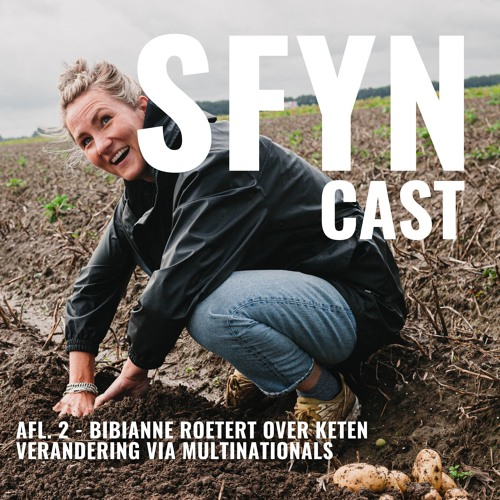 SFYNcast // Afl. 2 // Bibianne Roetert over keten verandering via multinationals