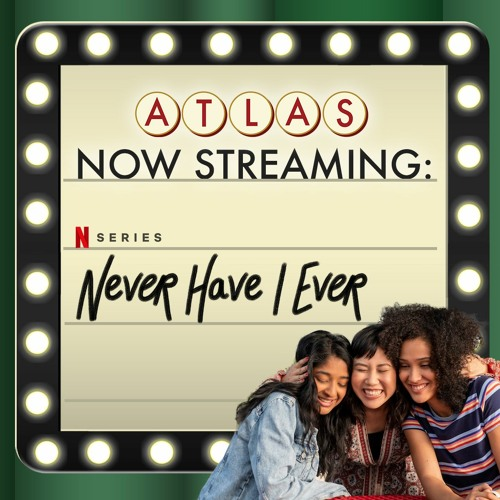 Never Have I Ever - Atlas Now Streaming 65