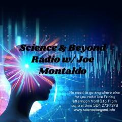 Science & Beyond w/ Joe Montaldo Joe will have John and Emily Goodwin from Galaxy press