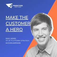 Productized Podcast With Shay Howe - Make the Customer a Hero