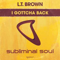 L.T. Brown - I Gottcha Back (Fucktotum Vocal Mix)