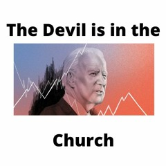 The Devil is Alive in the Church. plus Your Opinion Doesn't Mean a Thing!