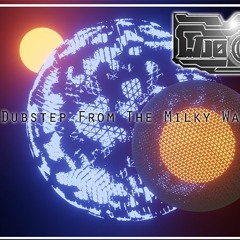 Dubstep From The Milky Way