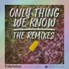 Only Thing We Know (Kush Kush Remix)