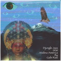 Djungle Jazz #006 - Andino América - by Gabi Raíz