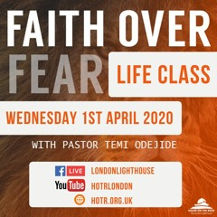 Life Class With Temi Odejide - Faith Over Fear - 01.04.2020