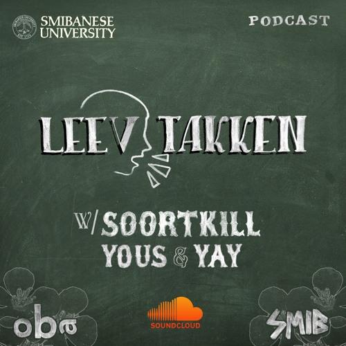 LEEV TAKKEN PODCAST w/ YOUS & YAY | PART 2/2