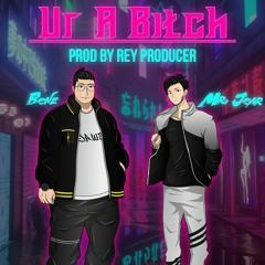 Ur A Bitch ft Mr.Jear