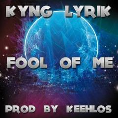 FOOL OF ME (Prod. By Keehlos & AB)