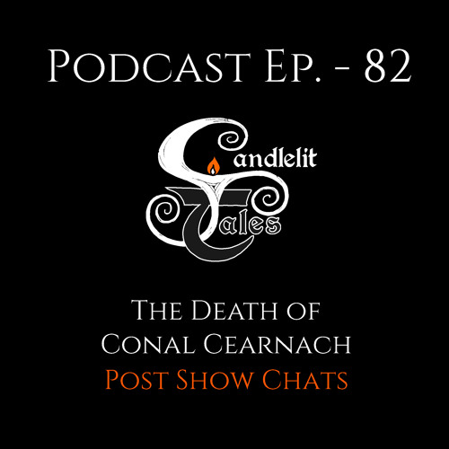 Episode 82 - The Death Of Conal Cearnach - Post Show Chats