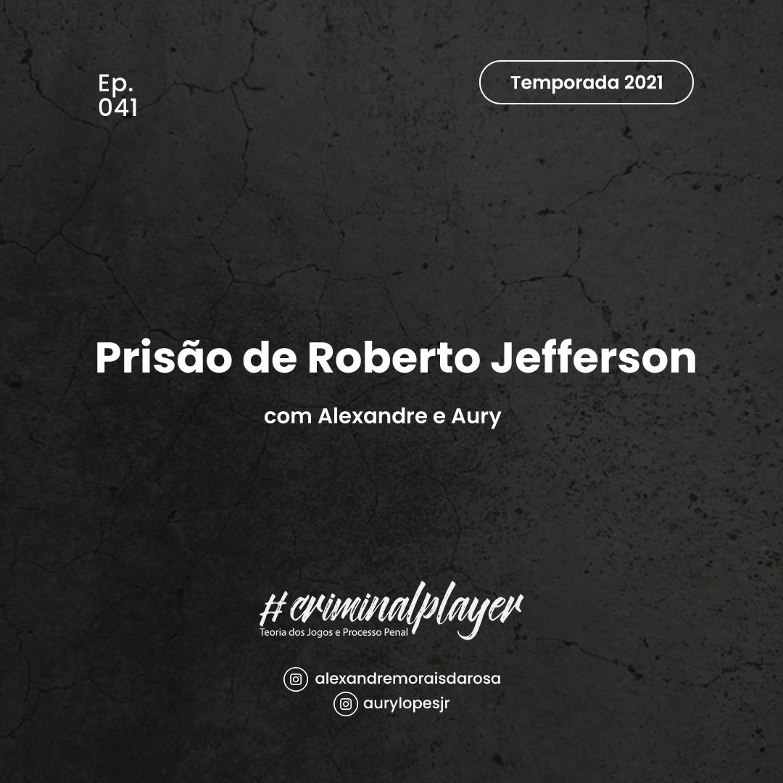 Ep. 041 Prisão de Roberto Jefferson