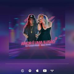 Amor é uma ilusão Dj Grazy Feat Bob Anne