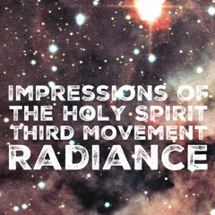 Impressions of the Holy Spirit. 3rd Mov't. Radiance.
